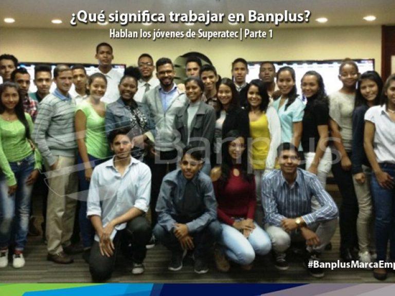 banplus que significa trabajar en banplus 768x576 - ¿Qué significa trabajar en Banplus? Hablan estudiantes de Superatec