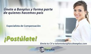 Especialista de Compensacón Blog 1 300x178 - Vacantes de empleo en Banplus, enero 2019