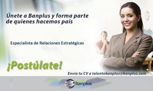 Especialista de Relaciones Estratégicas Blog 300x178 - Vacantes de empleo en Banplus, enero 2019