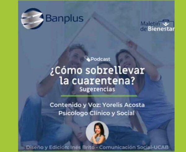 Pod cast de Banplus Yorelis Acosto 600x490 - ¿Cómo sobrellevar la cuarentena? | Podcast de la psicóloga Yorelis Acosta