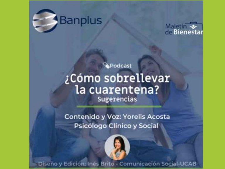 Pod cast de Banplus Yorelis Acosto 768x576 - ¿Cómo sobrellevar la cuarentena? | Podcast de la psicóloga Yorelis Acosta