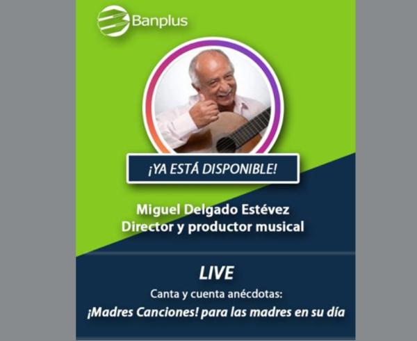Post IG Live Miguel Delgado Estévez 600x490 - Disfruta del concierto que transmitimos en honor a las madres a través de @BanplusOnLine