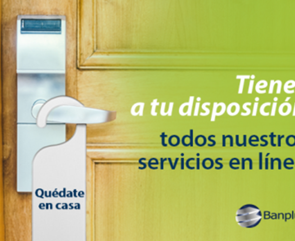 Servicios en línea. QuédateEnCasa 600x490 - Nuestros canales electrónicos Banplus están disponibles para ti