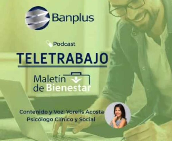 Teletrabajo 600x490 - Recomendaciones para efectuar el trabajo a distancia | Podcast de la psicóloga Yorelis Acosta