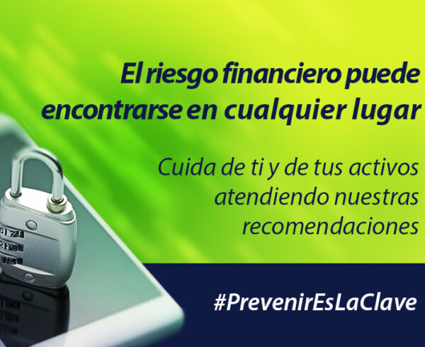 Prevenir es la clave Blog 1 600x490 - #PrevenirEsLaClave | Te brindamos útiles consejos para tus hábitos bancarios