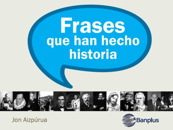 Frases que han hecho historia Portada 586x440 - #QuédateEnCasa y disfruta una buena lectura: Frases que han hecho historia | Ediciones Banplus