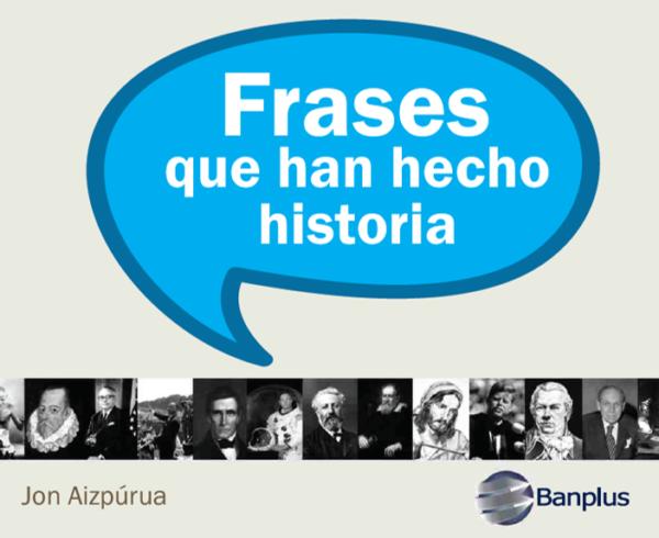 Frases que han hecho historia Portada 600x490 - #QuédateEnCasa y disfruta una buena lectura: Frases que han hecho historia | Ediciones Banplus
