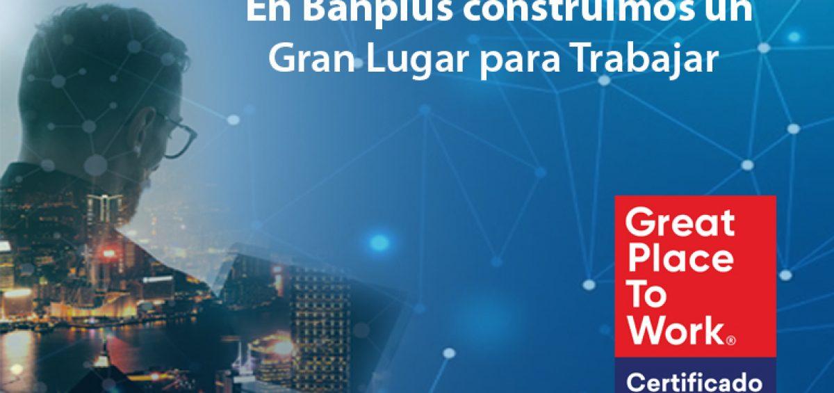 Great PlaceTo Work Certificacion Banplus 1200x565 - Certificación | En Banplus afianzamos nuestro camino para ser un Gran Lugar para Trabajar