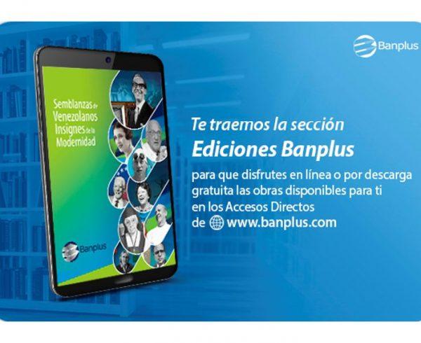 Ediciones Banplus Semblanzas Blog 600x490 - En Ediciones Banplus tenemos nueva obra digital: Conoce las Semblanzas de Venezolanos Insignes de la Modernidad